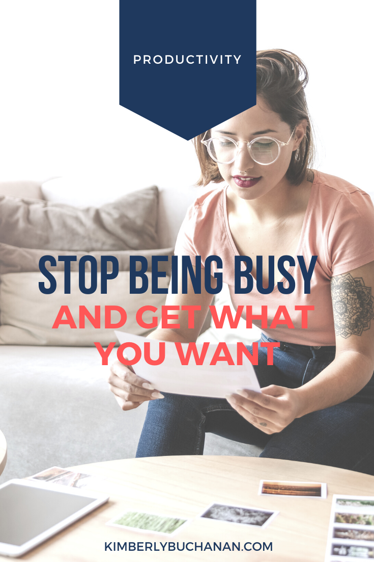 Stop Being Busy and Get What You Want