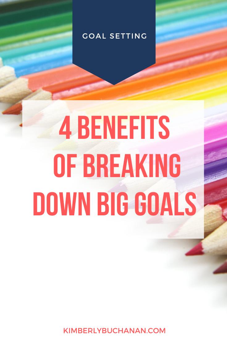 4 Benefits of Breaking Down Big Goals
