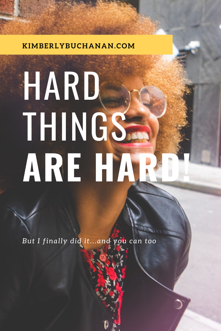 Hard things are HARD! But I finally did it…and you can too.