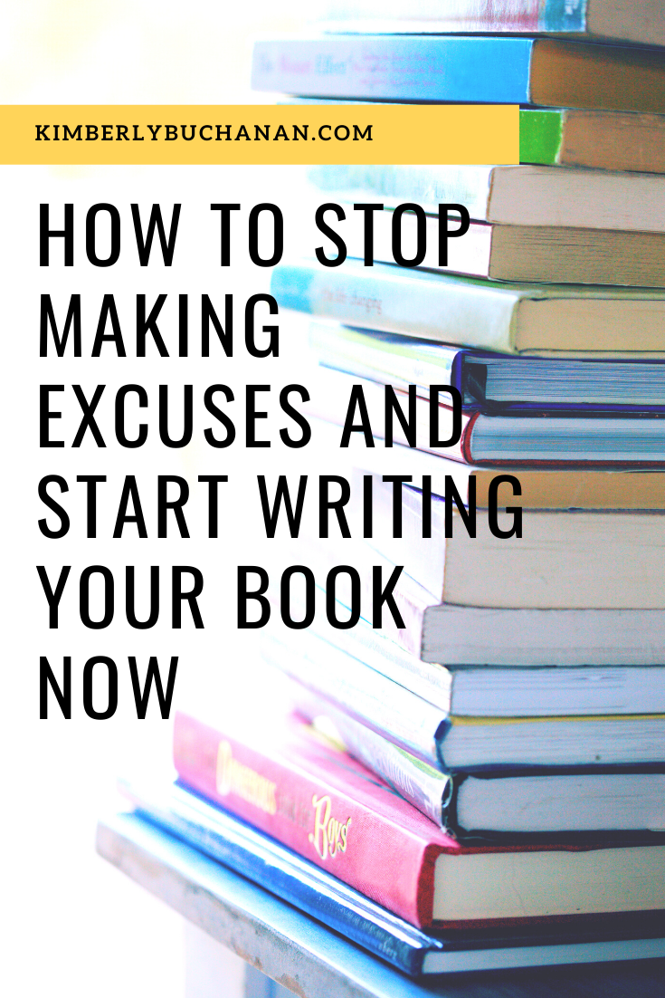 How to stop making excuses and start writing your book now