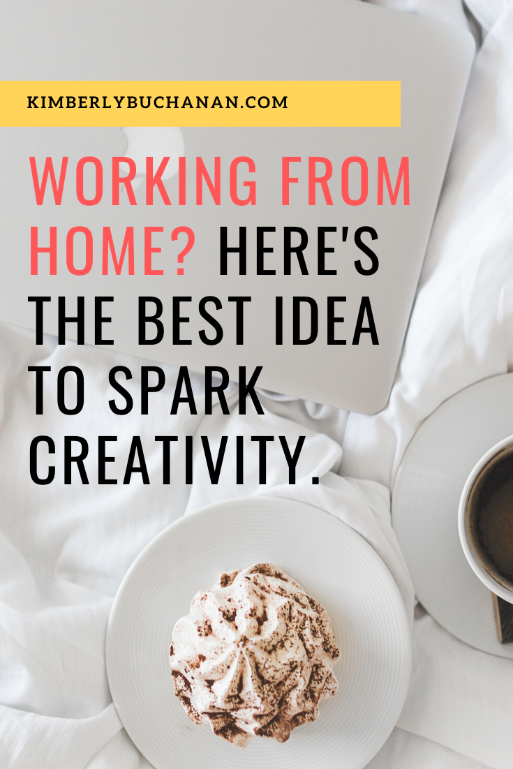 Working from home? Here's the best idea to spark creativity.