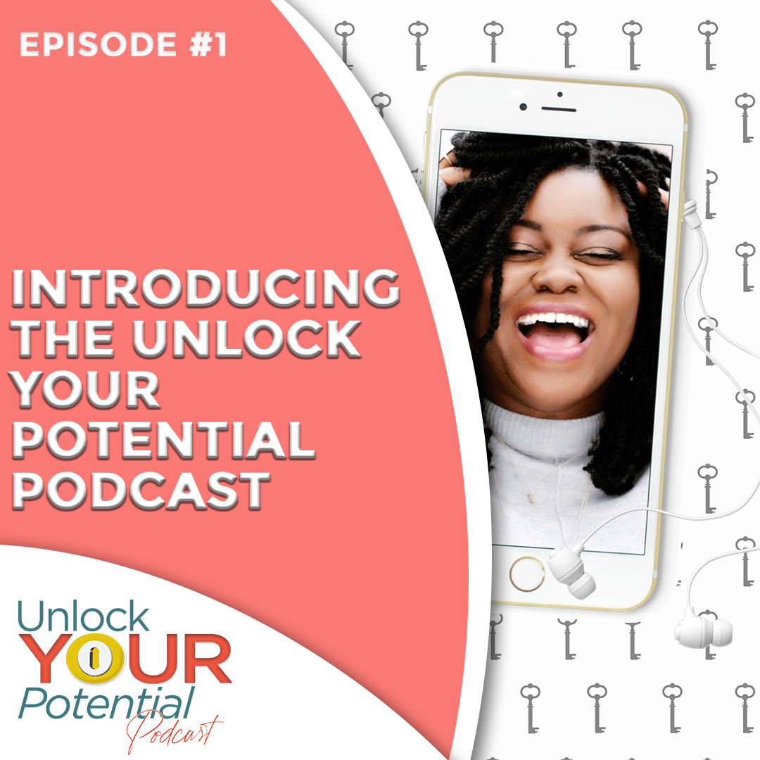 Episode 1:Introducing: The Unlock Your Potential Podcast