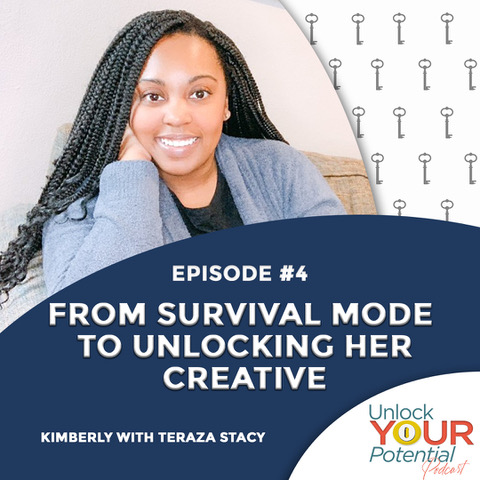 Episode 4: From Survival Mode to Unlocking Her Creative – Kimberly with Teraza Stacy