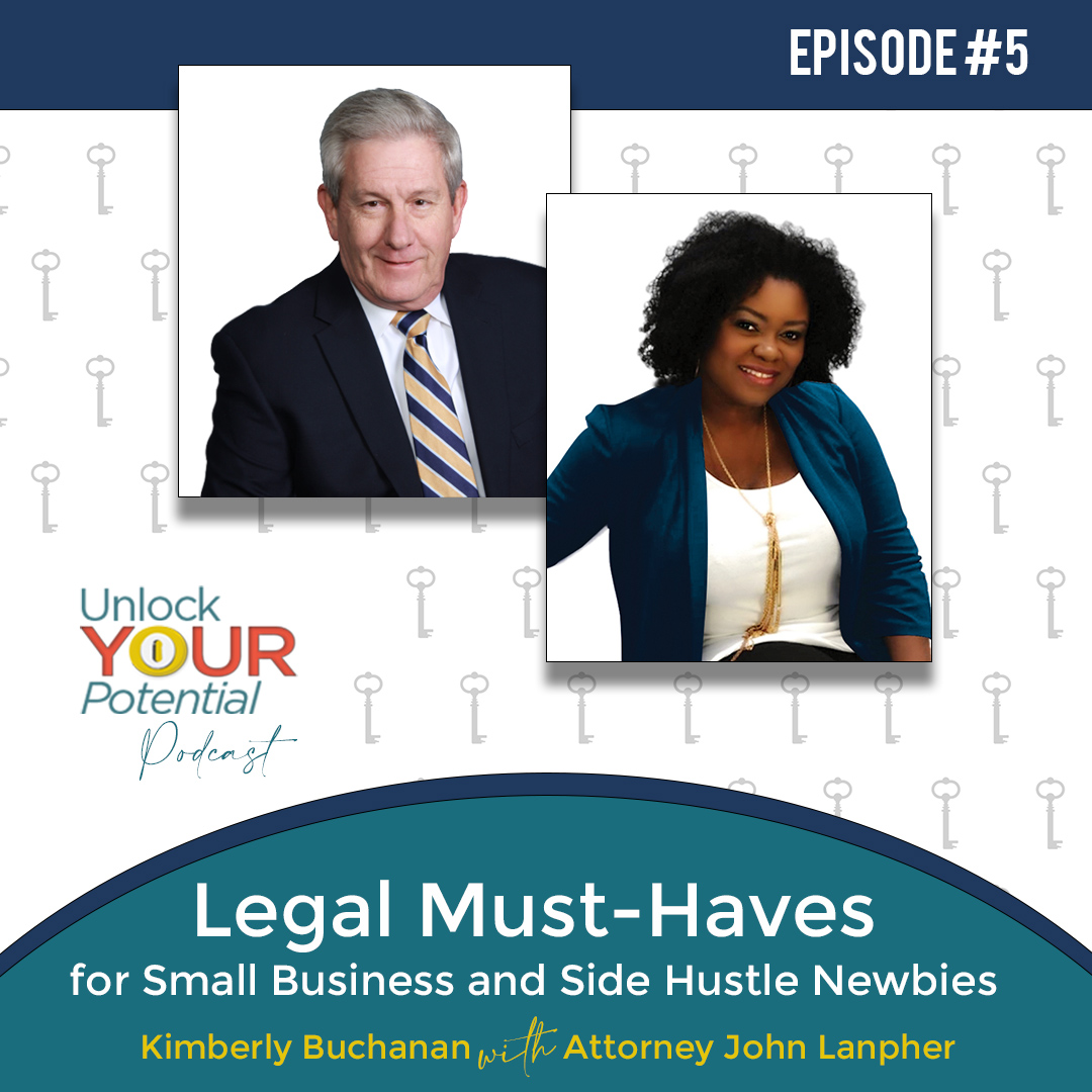 Episode 5: Legal Must-Haves for Small Business and Side Hustle Newbies – Kimberly with Attorney John Lanpher