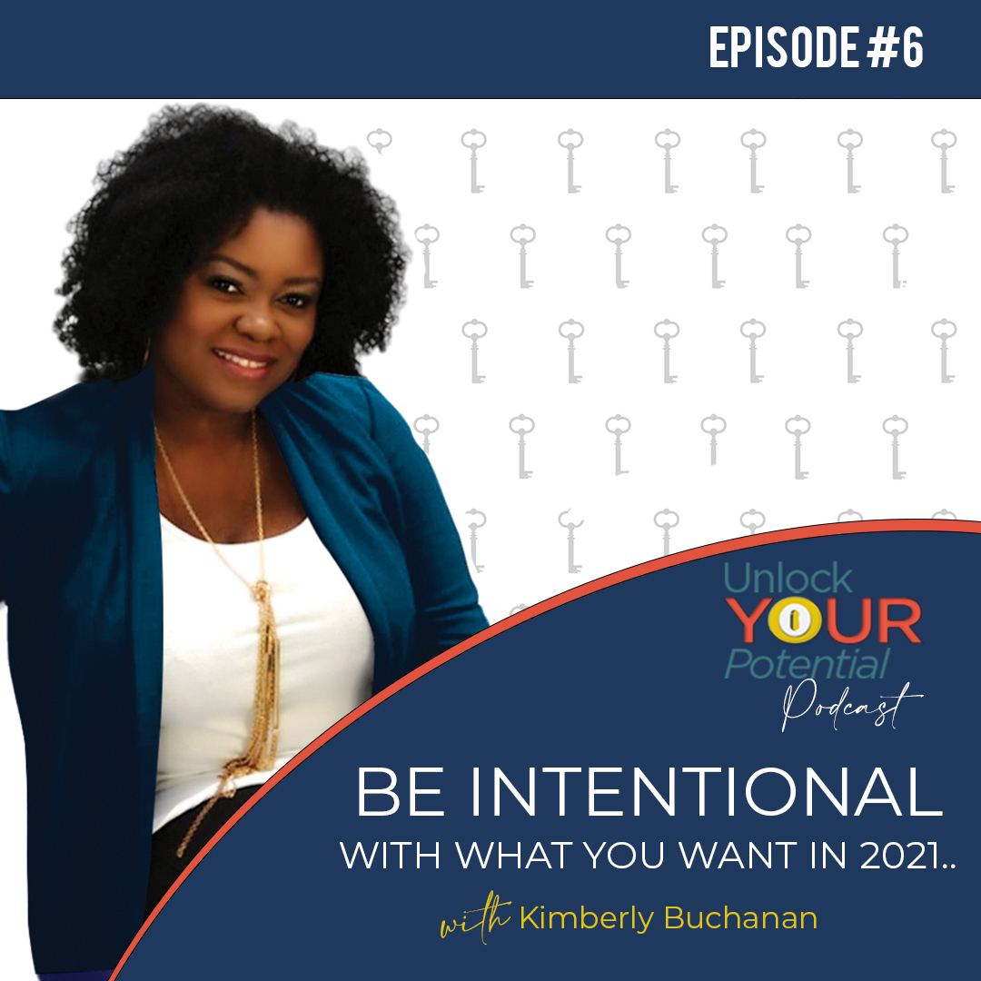 Episode 6: Be intentional with what you want in 2021