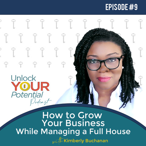 Episode 9: How to Grow Your Business While Managing a Full House